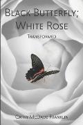 Black Butterfly; White Rose: Transformed