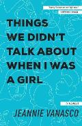 Things We Didnt Talk About When I Was a Girl A Memoir