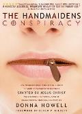 The Handmaidens Conspiracy: How Erroneous Bible Translations Obscured the Women's Liberation Movement Started by Jesus Christ