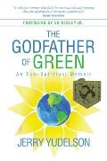 The Godfather of Green: An Eco-Spiritual Memoir