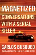 Magnetized Conversations with a Serial Killer