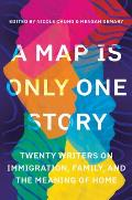 Map Is Only One Story Twenty Writers on Immigration Family & the Meaning of Home