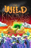 Wild Kindness A Psilocybin Odyssey