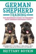 German Shepherd Training: The Beginner's Guide to Training Your German Shepherd Puppy: Includes Potty Training, Sit, Stay, Fetch, Drop, Leash Tr
