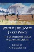 Where the Horse Takes Wing: The Uncollected Poems of Madeline Defrees