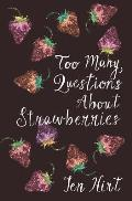 Too Many Questions about Strawberries