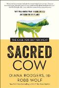 Sacred Cow The Case for Better Meat Why Well Raised Meat Is Good for You & Good for the Planet