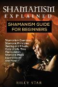 Shamanism Explained: Shamanism Guide for Beginners