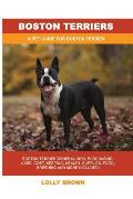 Boston Terriers: Boston Terrier General Info, Purchasing, Care, Cost, Keeping, Health, Supplies, Food, Breeding and More Included! a Pe