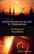 Entendiendo El Islam Y El Terrorismo: Un Punto de Vista B?blico Por
