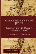 Misrepresenting Jesus: Debunking Bart D. Ehrman's Misquoting Jesus