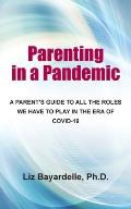 Parenting in a Pandemic: A Parent's Guide to All the Roles We Have to Play in the Era of Covid-19