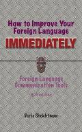 How to Improve Your Foreign Language Immediately, Fourth Edition