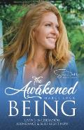 The Awakened Being: Living in Liberation, Abundance & Bliss Right Now