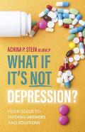What If Its NOT Depression Your Guide to Finding Answers & Solutions