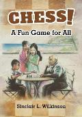 Chess!: A Fun Game for All