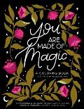 You Are Made Of Magic A Coloring Book With Affirmations & Artwork To Cultivate a Positive Mindset Personal Growth & Self Love