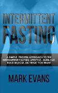 Intermittent Fasting: A Simple, Proven Approach to the Intermittent Fasting Lifestyle - Burn Fat, Build Muscle, Eat What You Want (Volume 1)