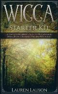 Wicca Starter Kit: A Complete Beginner's Guide to Wiccan Magic, Spells, Rituals, Essential Oils, and Witchcraft