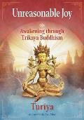 Unreasonable Joy: Awakening through Trikaya Buddhism