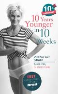 10 Years Younger in 10 Weeks: Naturally Sexy Forever