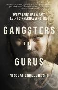 Gangsters 'n Gurus: Every Saint Has a Past. Every Sinner Has a Future.