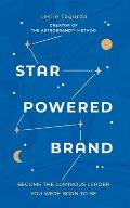 Star-Powered Brand: Become the Luminous Leader Your Were Born to Be