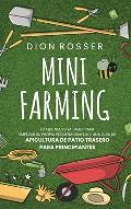 Mini Farming: Lo que necesita saber para empezar su propia peque?a granja y una gu?a de apicultura de patio trasero para principiant