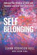 Self Belonging: Embrace the Wisdom of Soul and Science and Live Your Best Life