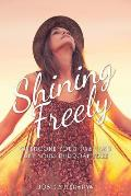 Shining Freely: Overcome Your Past and Set Your Purpose Free