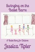 Swinging on the Ballet Barre: A Ballet Story for Children
