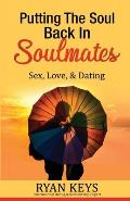 Putting the Soul Back in Soulmates: The Guide to Looking for Love and Conscious Dating in Today's World