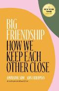 Big Friendship How We Keep Each Other Close