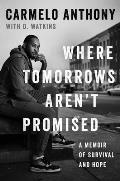 Where Tomorrows Arent Promised: A Memoir of Survival & Hope
