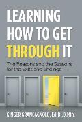 Learning How to Get Through It: The Reasons and the Seasons for the Exits and Endings