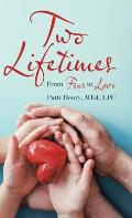 Two Lifetimes: From Fear to Love