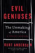 'Evil Geniuses: The Unmaking of America: A Recent History' by Kurt Andersen