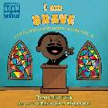 I Am Brave A Little Book about Martin Luther King Jr
