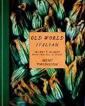 Old World Italian: Recipes and Secrets from Our Travels in Italy