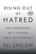 Rising Out of Hatred The Awakening of a Former White Nationalist