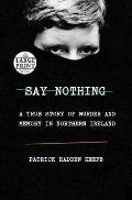 Say Nothing A True Story of Murder & Memory in Northern Ireland Large Print Edition