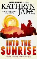 Into the Sunrise: A Woman of Heart, Courage, and Integrity