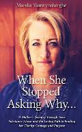 When She Stopped Asking Why: A Mother's Journey Through Teen Substance Abuse and the Loving Path to Finding her Clarity, Courage and Purpose
