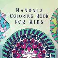 Mandala Coloring Book for Kids: Childrens Coloring Book with Fun, Easy, and Relaxing Mandalas for Boys, Girls, and Beginners
