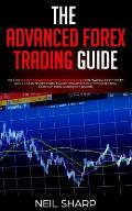 The Advanced Forex Trading Guide: Follow The Best Beginners Forex Trading Guide For Making Money Today! You'll Learn Secret Forex Market Strategies to