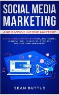 Social Media Marketing and Passive Income Mastery: A Complete Digital Advertising Guide Including Facebook, Instagram, Google SEO & Youtube! Best Idea
