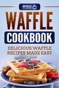 Waffle Cookbook: Delicious Waffle Recipes Made Easy