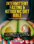 Intermittent Fasting and Ketogenic Diet Bible: The complete Beginners Guide for Men and Women To Weight Loss with Intermittent Fasting and The Keto Di