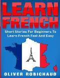 Learn French: Short Stories for Beginners to Learn French Quickly and Easily (learn foreign languages)