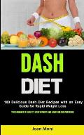 Dash Diet: 100 Delicious Dash Diet Recipes with an Easy Guide for Rapid Weight Loss (The Beginner's Guide to Lose Weight and Lowe